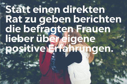 Frauen wollen ihre positiven Erfahrungen miteinander teilen.
